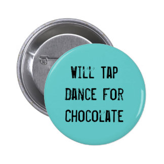 Will Tap Dance For Chocolate 2 Inch Round Button