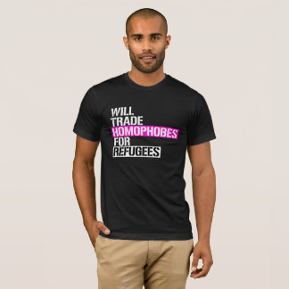 Will Trade Homophobes for Refugees -- - LGBTQ Righ T-Shirt