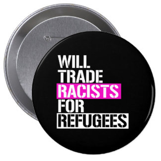 Will Trade Racists for Refugees - - LGBTQ Rights - 4 Inch Round Button