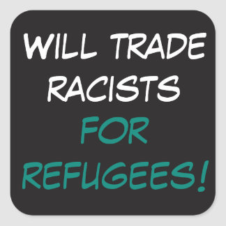 Will trade racists for refugees square sticker