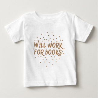 will work for books baby T-Shirt