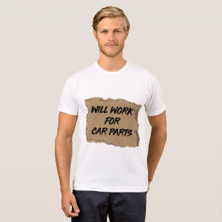 Will Work For CAR PARTS T-Shirt
