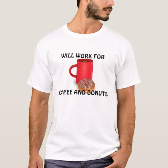 Will Work for Coffee and Doughnuts T-Shirt