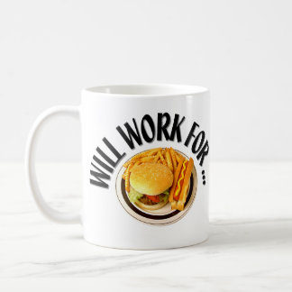Will Work For ... Coffee Mug