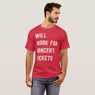 Will work for concert tickets funny music fan T-Shirt