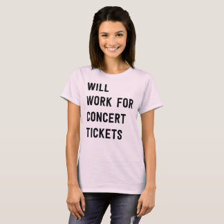 Will work for concert tickets music fan humor T-Shirt