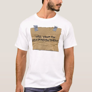 Will Work for DISAPPOINTMENT T-Shirt