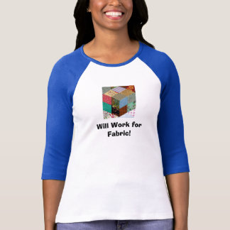 Will Work for Fabric! T-Shirt