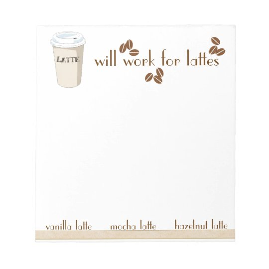 Will Work for Lattes Notepad