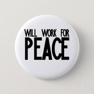 Will Work for Peace 2 Inch Round Button