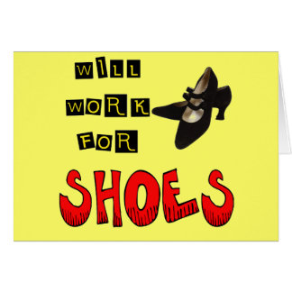 Will Work For Shoes T-shirts and Gifts For Her Greeting Card
