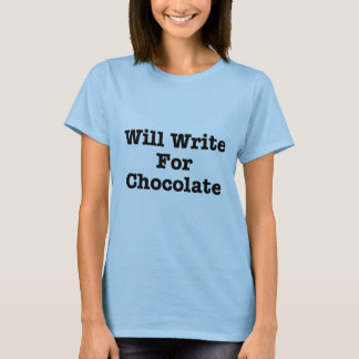 Will Write For Chocolate T-Shirt