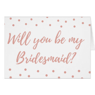 Will you be be my Bridesmaid? rose gold pink card