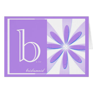 "Will You Be My ""B"" Is For Bridesmaid Card"