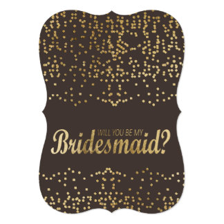 """""""Will You Be My Bridesmaid?"""" Faux Gold Confetti Card"""