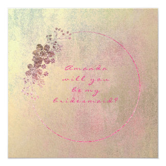 Will You Be My Bridesmaid Pink Rose Gold Flroal Card