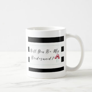 Will You Be My Bridesmaid Proposal Coffee Mug
