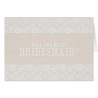 Will You Be My Bridesmaid? | Rustic Burlap & Lace Greeting Card