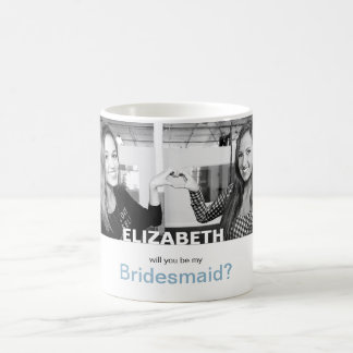 Will You Be My Bridesmaid Your Own Photo Mug