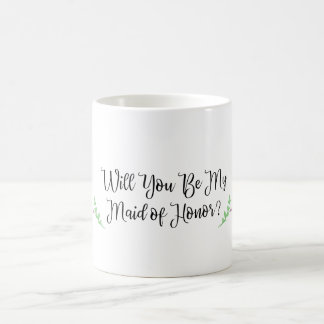 Will You Be My Maid of Honor? Coffee Mug