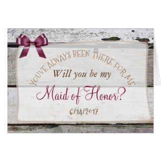 Will you be my Maid of Honor Rustic Burgundy Card