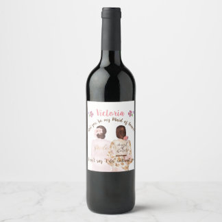 Will you be my Maid of Honor Wine label brunette