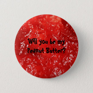 Will you be my Peanut Butter? 2 Inch Round Button