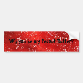 Will you be my Peanut Butter? Bumper Sticker