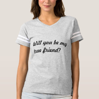 Will you be my true friend? t-shirt