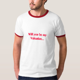 Will you be my Valentine... T-Shirt
