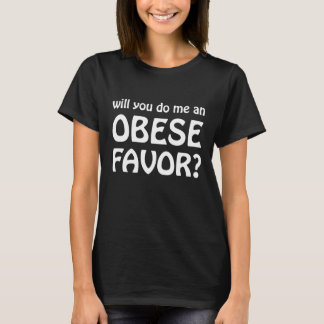 Will You Do Me an Obese Favor Over-Eater Joke T-Shirt