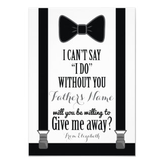 "Will You Give Me Away - Tuxedo Tie Braces Father 4.5"" X 6.25"" Invitation Card"