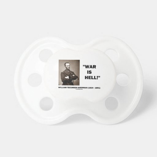 William Tecumseh Sherman War Is Hell Quote Pacifiers