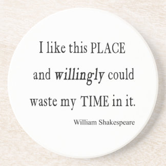 Willingly Waste Time This Place Shakespeare Quote Coaster