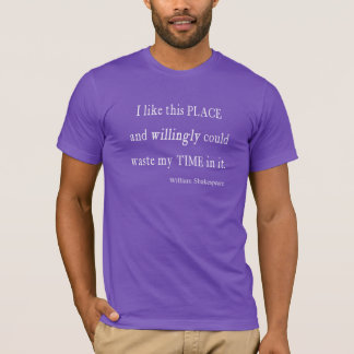 Willingly Waste Time This Place Shakespeare Quote T-Shirt