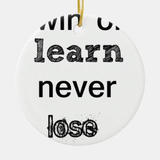 win or learn never lose round ceramic ornament