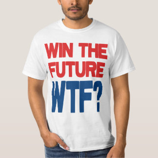 Win The Future - WTF? T-Shirt