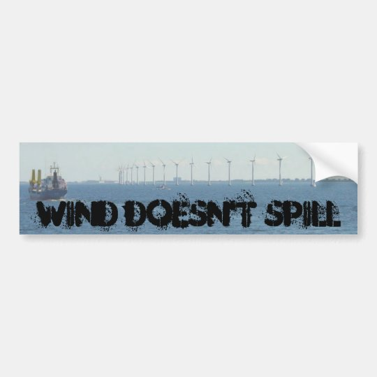 Wind Doesn't Spill Bumper Sticker