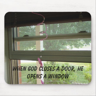 Window, When God Closes A Door, He Opens A Window Mouse Pad