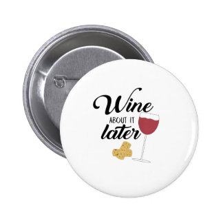 Wine about it later 2 inch round button