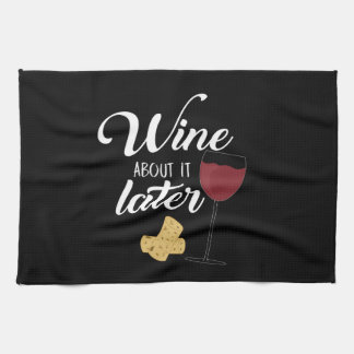 Wine About it Later Kitchen Towel