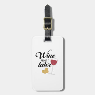 Wine about it later luggage tag
