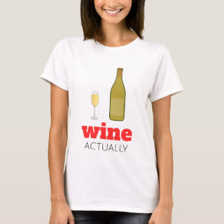 Wine Actually T-Shirt
