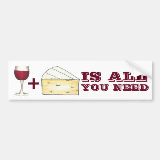 Wine and Cheese is All You Need Bumper Sticker