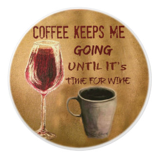 Wine and Coffee Keep Me Going Custom Door Knob
