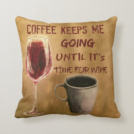 Wine and Coffee Keep Me Going Throw Pillow
