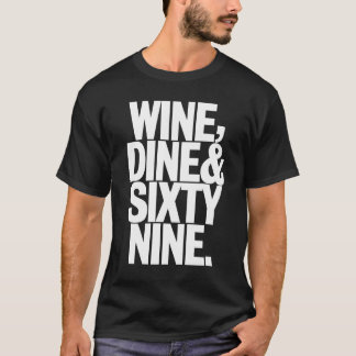 Wine, DIne & Sixty Nine. T-Shirt
