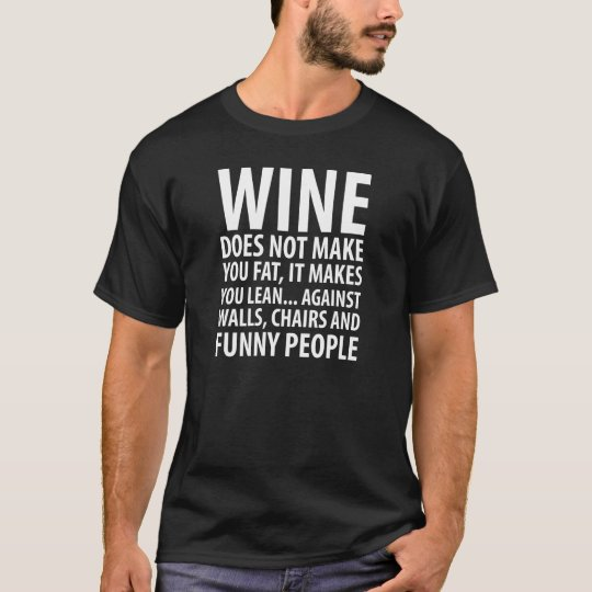 Wine Doesn't Make You Fat Makes You Lean T-Shirt