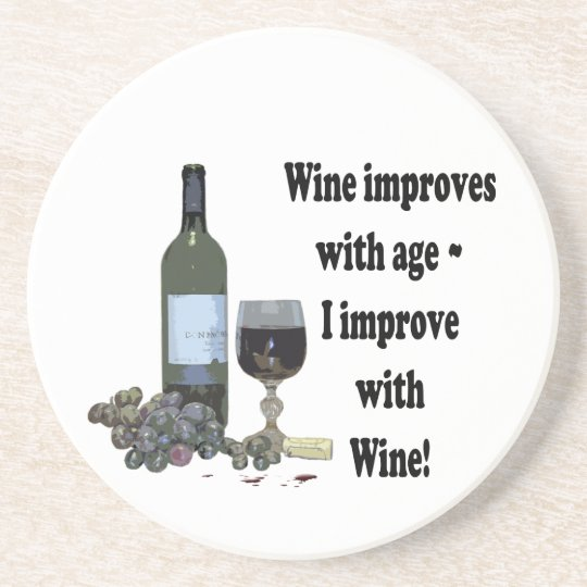 Wine improves with age, I improve with Wine! Coaster