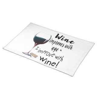 Wine Improves with age I improve with Wine Placemat